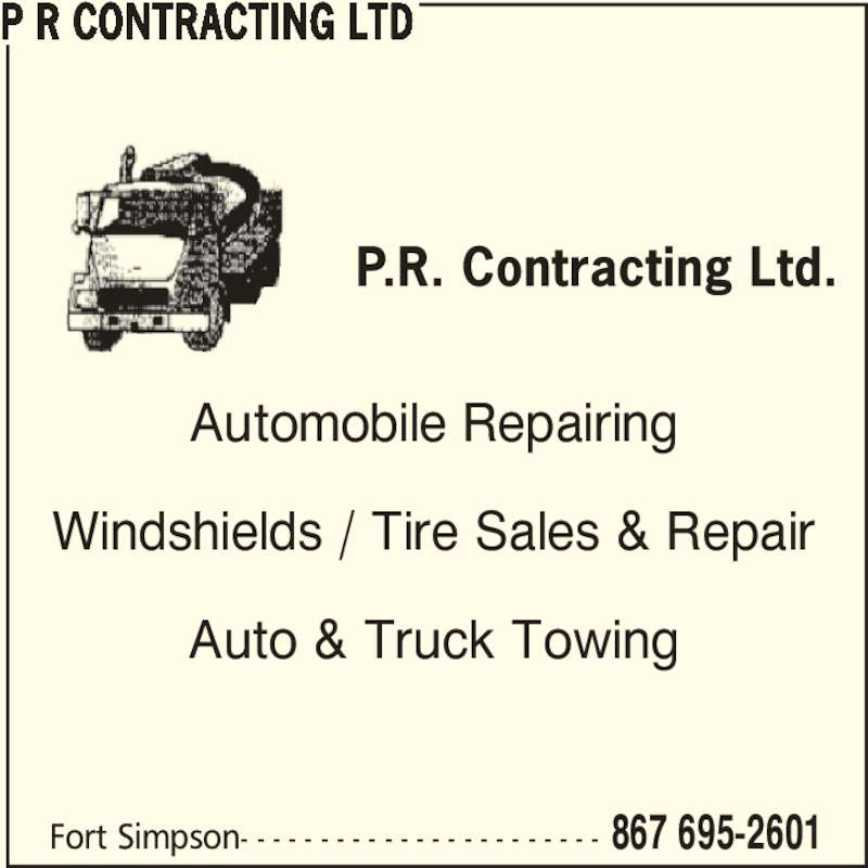P R Contracting Ltd (867-695-2601) - Display Ad - Fort Simpson- - - - - - - - - - - - - - - - - - - - - - - 867 695-2601 P R CONTRACTING LTD Automobile Repairing Windshields / Tire Sales & Repair Auto & Truck Towing