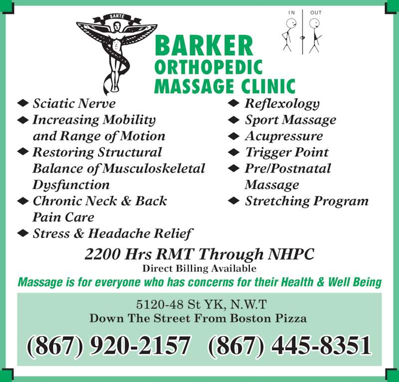 Barker's Orthopedic Massage Clinic (867-920-2157) - Display Ad - BARKER ORTHOPEDIC MASSAGE CLINIC Massage is for everyone who has concerns for their Health & Well Being 2200 Hrs RMT Through NHPC Direct Billing Available (867) 920-2157 (867) 445-8351 Reflexology Sport Massage Acupressure Trigger Point Pre/Postnatal Massage Stretching Program Sciatic Nerve Increasing Mobility and Range of Motion Restoring Structural Balance of Musculoskeletal  Dysfunction Chronic Neck & Back Pain Care Stress & Headache Relief