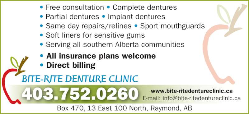 Bite-Rite Denture Clinic (403-752-0260) - Display Ad - • Free consultation • Complete dentures • Partial dentures • Implant dentures • Same day repairs/relines • Sport mouthguards  • Soft liners for sensitive gums • Serving all southern Alberta communities • All insurance plans welcome • Direct billing BITE-RITE DENTURE CLINICR R Box 470, 13 East 100 North, Raymond, AB