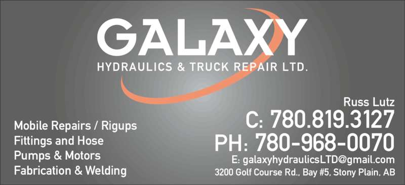 Galaxy Hydraulics Ltd (780-968-0070) - Display Ad - C: 780.819.3127 PH: 780-968-0070 3200 Golf Course Rd., Bay #5, Stony Plain, AB Mobile Repairs / Rigups Fittings and Hose Pumps & Motors Fabrication & Welding Russ Lutz
