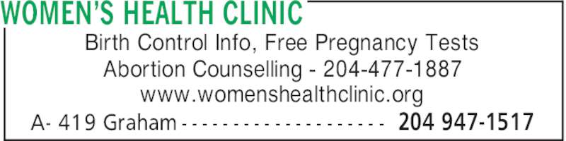 Women's Health Clinic (204-947-1517) - Display Ad - www.womenshealthclinic.org WOMEN'S HEALTH CLINIC 204 947-1517A- 419 Graham - - - - - - - - - - - - - - - - - - - - Birth Control Info, Free Pregnancy Tests Abortion Counselling - 204-477-1887