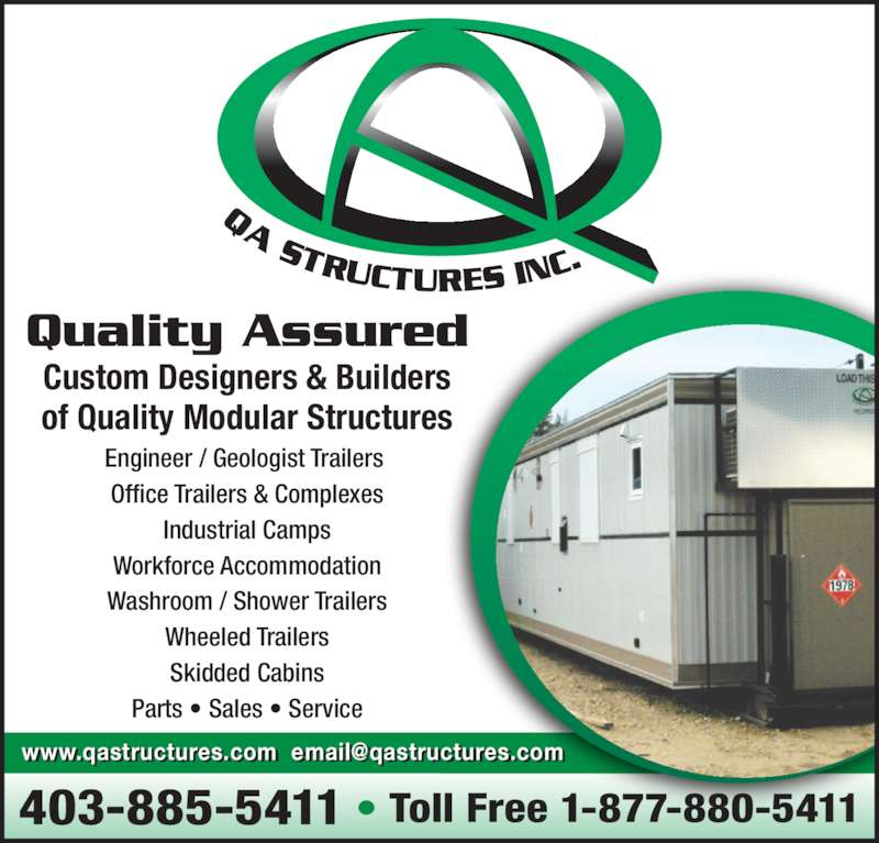 Q A Structures Inc (403-885-5411) - Display Ad - Custom Designers & Builders of Quality Modular Structures Engineer / Geologist Trailers  Office Trailers & Complexes Industrial Camps Workforce Accommodation Quality Assured Washroom / Shower Trailers Wheeled Trailers Skidded Cabins Parts • Sales • Service 403-885-5411 • Toll Free 1-877-880-5411 . t t .   il t t .