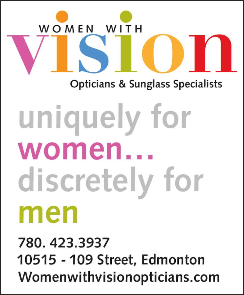 Women With Vision Opticians Inc (780-423-3937) - Display Ad - W O M E N    W I T H Opticians & Sunglass Specialists uniquely for  women… discretely for  men 780. 423.3937     10515 - 109 Street, Edmonton Womenwithvisionopticians.com