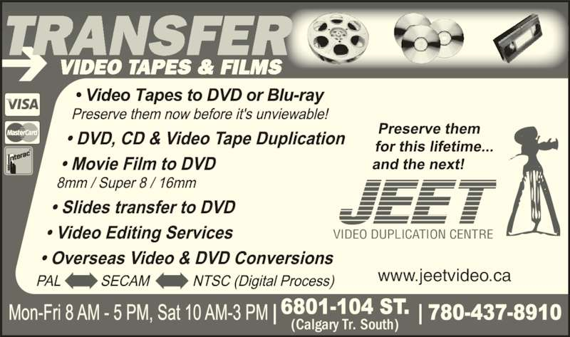 Jeet Video Productions (780-437-8910) - Display Ad - VIDEO DUPLICATION CENTRE TRANSFER (Calgary Tr. South) www.jeetvideo.ca VIDEO TAPES & FILMS