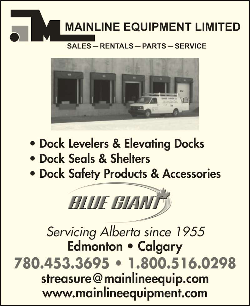 Mainline Equipment Limited (780-453-3695) - Display Ad - • Dock Levelers & Elevating Docks • Dock Seals & Shelters • Dock Safety Products & Accessories Servicing Alberta since 1955 Edmonton • Calgary 780.453.3695 • 1.800.516.0298 www.mainlineequipment.com
