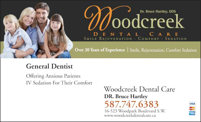 Woodcreek Dental Care (403-238-2872) - Display Ad - Offering Anxious Patients 587.747.6383 IV Sedation For Their Comfort General Dentist Woodcreek Dental Care DR. Bruce Hartley 16-523 Woodpark Boulevard S.W. www.woodcreekdentalcare.ca Over 30 Years of Experience Smile, Rejuvenation, Comfort Sedation