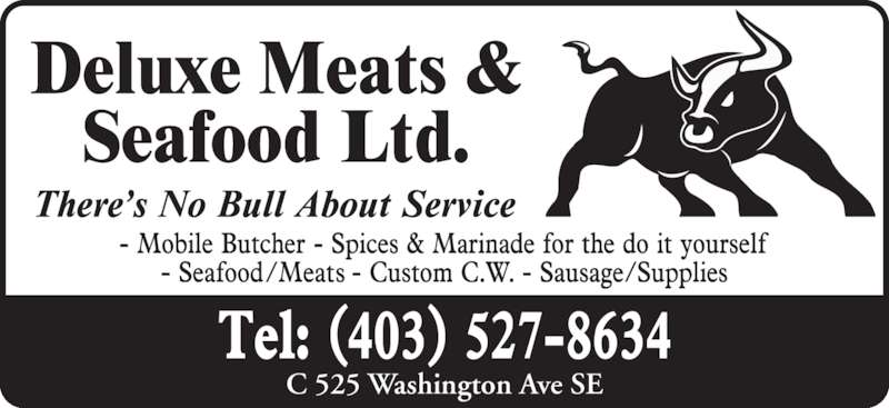 Deluxe Meats & Seafood Ltd (403-527-8634) - Display Ad - C 525 Washington Ave SE C 525 Washington Ave SE