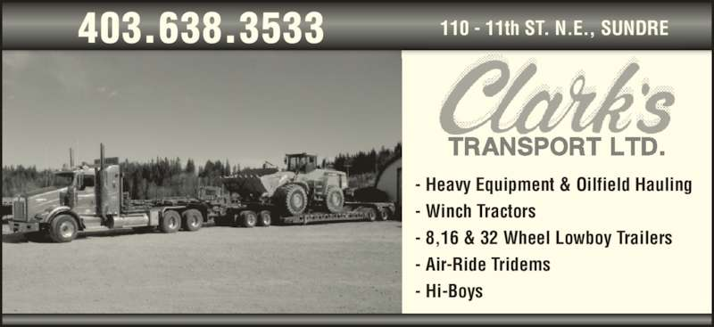 Clark's Transport Ltd (403-638-3533) - Display Ad - 110 - 11th ST. N.E., SUNDRE403.638.3533 - Heavy Equipment & Oilfield Hauling - Winch Tractors - 8,16 & 32 Wheel Lowboy Trailers - Air-Ride Tridems - Hi-Boys