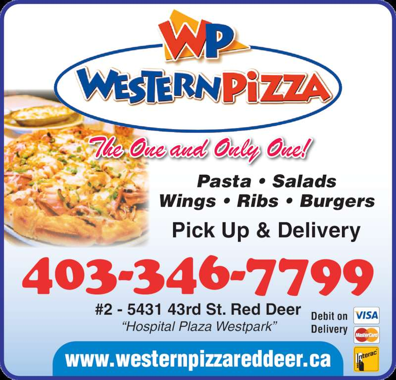 "Western Pizza (403-346-7799) - Display Ad - Pick Up & Delivery 403-346-7799 Pasta • Salads Wings • Ribs • Burgers www.westernpizzareddeer.ca Debit on Delivery The One and Only One! #2 - 5431 43rd St. Red Deer ""Hospital Plaza Westpark"""