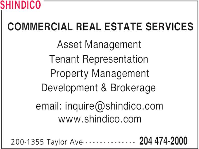Dino Alevizos (204-474-2000) - Display Ad - SHINDICO 204 474-2000200-1355 Taylor Ave- - - - - - - - - - - - - - - www.shindico.com Asset Management Tenant Representation Property Management Development & Brokerage COMMERCIAL REAL ESTATE SERVICES