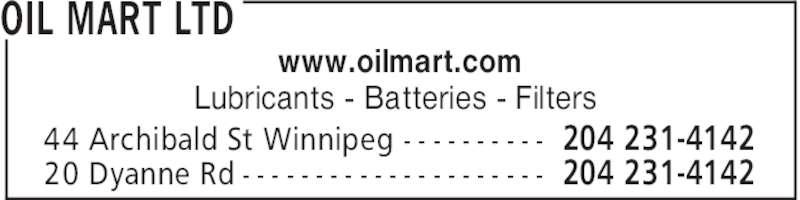 Oil Mart Ltd (204-231-4142) - Display Ad - OIL MART LTD 204 231-414244 Archibald St Winnipeg - - - - - - - - - - 204 231-414220 Dyanne Rd - - - - - - - - - - - - - - - - - - - - - www.oilmart.com Lubricants - Batteries - Filters