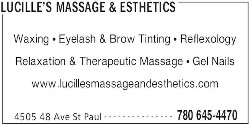 Lucille's Massage & Esthetics (780-645-4470) - Display Ad - LUCILLE'S MASSAGE & ESTHETICS 4505 48 Ave St Paul 780 645-4470- - - - - - - - - - - - - - - Waxing • Eyelash & Brow Tinting • Reflexology Relaxation & Therapeutic Massage • Gel Nails www.lucillesmassageandesthetics.com