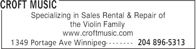 Croft Music (204-896-5313) - Display Ad - CROFT MUSIC 204 896-53131349 Portage Ave Winnipeg- - - - - - - - Specializing in Sales Rental & Repair of the Violin Family www.croftmusic.com