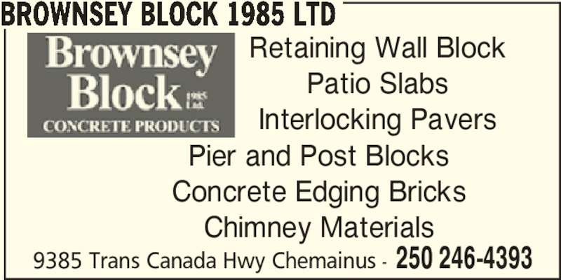 Brownsey Block 1985 Ltd (250-246-4393) - Display Ad - 9385 Trans Canada Hwy Chemainus - 250 246-4393 BROWNSEY BLOCK 1985 LTD Retaining Wall Block Patio Slabs Interlocking Pavers Pier and Post Blocks Concrete Edging Bricks Chimney Materials