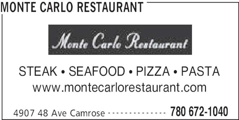 Monte Carlo Restaurant (780-672-1040) - Display Ad - MONTE CARLO RESTAURANT 4907 48 Ave Camrose 780 672-1040- - - - - - - - - - - - - - STEAK • SEAFOOD • PIZZA • PASTA www.montecarlorestaurant.com