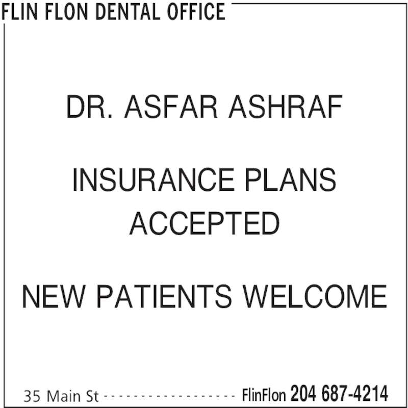 Flin Flon Dental Office (204-687-4214) - Display Ad - FLIN FLON DENTAL OFFICE 35 Main St FlinFlon 204 687-4214- - - - - - - - - - - - - - - - - - DR. ASFAR ASHRAF INSURANCE PLANS ACCEPTED NEW PATIENTS WELCOME