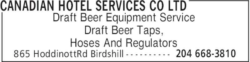 Canadian Hotel Services Co Ltd (204-668-3810) - Display Ad - CANADIAN HOTEL SERVICES CO LTD 204 668-3810865 HoddinottRd Birdshill - - - - - - - - - - Draft Beer Equipment Service Draft Beer Taps, Hoses And Regulators