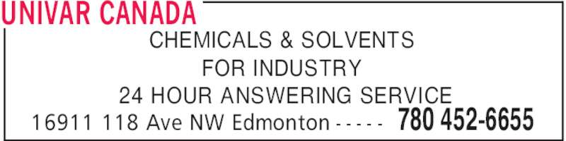 Univar Canada (780-452-6655) - Display Ad - UNIVAR CANADA 780 452-665516911 118 Ave NW Edmonton - - - - - CHEMICALS & SOLVENTS FOR INDUSTRY 24 HOUR ANSWERING SERVICE