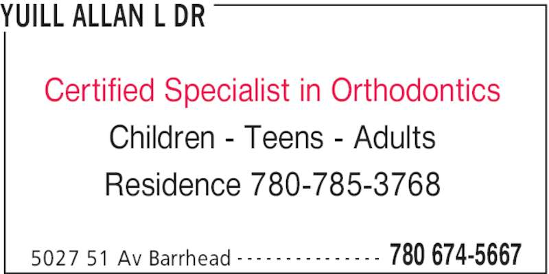 Dr Allan Yuill Orthodontist (780-674-5667) - Display Ad - YUILL ALLAN L DR 5027 51 Av Barrhead 780 674-5667- - - - - - - - - - - - - - - Certified Specialist in Orthodontics Children - Teens - Adults Residence 780-785-3768