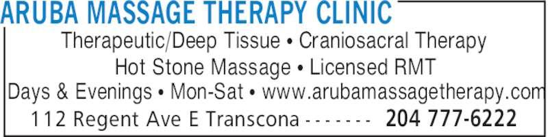 Aruba Massage Therapy Clinic (204-777-6222) - Display Ad - 204 777-6222112 Regent Ave E Transcona - - - - - - - Therapeutic/Deep Tissue π Craniosacral Therapy Hot Stone Massage π Licensed RMT Days & Evenings π Mon-Sat π www.arubamassagetherapy.com ARUBA MASSAGE THERAPY CLINIC