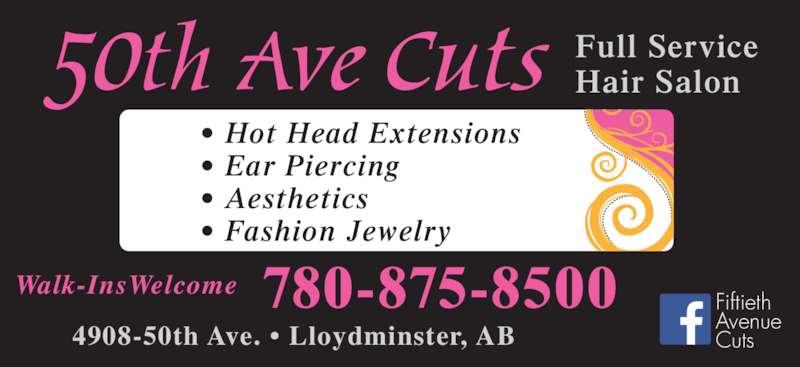 50th Avenue Cuts (780-875-8500) - Display Ad - Full Service Hair Salon Walk-InsWelcome 780-875-8500 4908-50th Ave. • Lloydminster, AB Fiftieth Avenue Cuts • Hot Head Extensions • Ear Piercing • Aesthetics • Fashion Jewelry