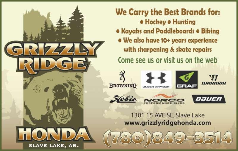 Grizzly Ridge Honda (780-849-3514) - Display Ad - 1301 15 AVE SE, Slave Lake www.grizzlyridgehonda.com Come see us or visit us on the web