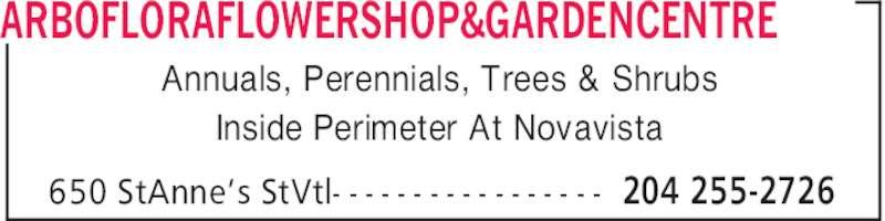 Arbo Flora Flower Shop & Garden Centre (204-255-2726) - Display Ad - 204 255-2726650 StAnne's StVtl- - - - - - - - - - - - - - - - - Annuals, Perennials, Trees & Shrubs Inside Perimeter At Novavista ARBOFLORAFLOWERSHOP&GARDENCENTRE