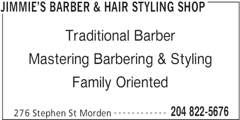 Jimmie's Barber & Hair Styling Shop (204-822-5676) - Display Ad - JIMMIE'S BARBER & HAIR STYLING SHOP 276 Stephen St Morden 204 822-5676- - - - - - - - - - - - Traditional Barber Mastering Barbering & Styling Family Oriented