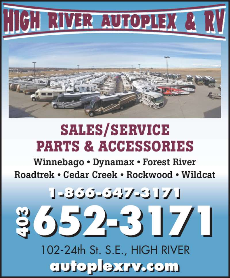 High River Autoplex RV (403-652-3171) - Display Ad - 652-3171403403 autoplexrv.com SALES/SERVICE PARTS & ACCESSORIES 102-24th St. S.E., HIGH RIVER Winnebago • Dynamax • Forest River Roadtrek • Cedar Creek • Rockwood • Wildcat 1-866-647-3171