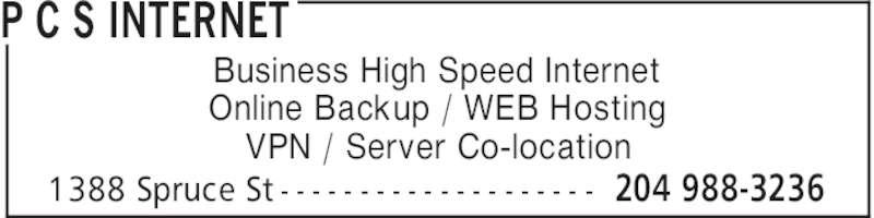 P C S Internet (204-988-3236) - Display Ad - P C S INTERNET 204 988-32361388 Spruce St - - - - - - - - - - - - - - - - - - - - Business High Speed Internet Online Backup / WEB Hosting VPN / Server Co-location