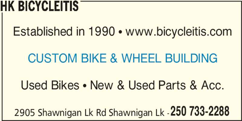 HK Bicycleitis (250-733-2288) - Display Ad - 2905 Shawnigan Lk Rd Shawnigan Lk -250 733-2288 HK BICYCLEITIS Established in 1990 π www.bicycleitis.com CUSTOM BIKE & WHEEL BUILDING Used Bikes π New & Used Parts & Acc.