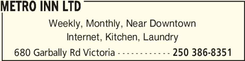 Metro Inn (250-386-8351) - Display Ad - 680 Garbally Rd Victoria - - - - - - - - - - - - 250 386-8351 Weekly, Monthly, Near Downtown Internet, Kitchen, Laundry METRO INN LTD
