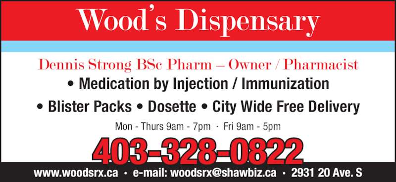 Woods Dispensary (403-328-0822) - Display Ad - • Medication by Injection / Immunization • Blister Packs • Dosette • City Wide Free Delivery Mon - Thurs 9am - 7pm  ·  Fri 9am - 5pm 403-328-0822