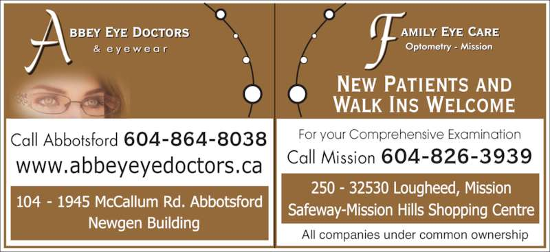 Abbey Eye Doctors (604-864-8038) - Display Ad - All companies under common ownership Call Abbotsford 604-864-8038 For your Comprehensive Examination Call Mission 604-826-3939 New Patients and Walk Ins Welcome