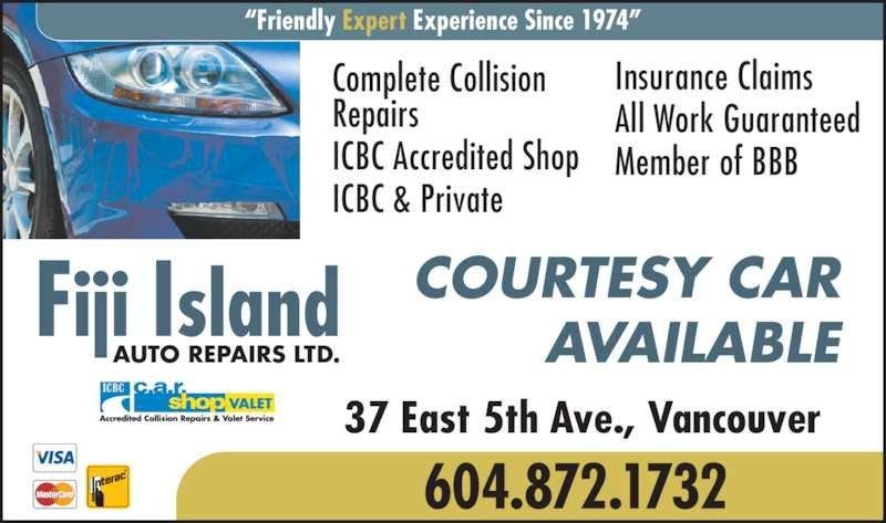 "Fiji Island Auto (604-872-1732) - Display Ad - Fiji Island AUTO REPAIRS LTD. 37 East 5th Ave., Vancouver Complete Collision Repairs ICBC Accredited Shop ICBC & Private ""Friendly Expert Experience Since 1974"" 604.872.1732 COURTESY CAR AVAILABLE Insurance Claims All Work Guaranteed Member of BBB"