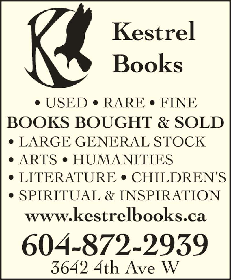 Kestrel Books (604-872-2939) - Display Ad - • USED • RARE • FINE BOOKS BOUGHT & SOLD Kestrel Books 3642 4th Ave W 604-872-2939 • LARGE GENERAL STOCK • ARTS • HUMANITIES • LITERATURE • CHILDREN'S • SPIRITUAL & INSPIRATION www.kestrelbooks.ca