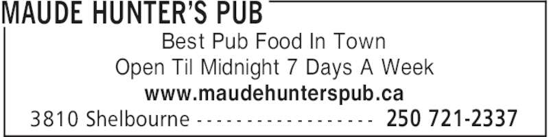 Maude Hunter's Pub (250-721-2337) - Display Ad - Best Pub Food In Town 250 721-23373810 Shelbourne - - - - - - - - - - - - - - - - - - MAUDE HUNTER'S PUB Open Til Midnight 7 Days A Week www.maudehunterspub.ca