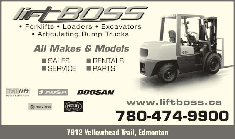 Liftboss (780-474-9900) - Display Ad - All Makes & Models SALES SERVICE RENTALS PARTS • Forklifts • Loaders • Excavators • Articulating Dump Trucks 7912 Yellowhead Trail, Edmonton 780-474-9900 www.liftboss.ca