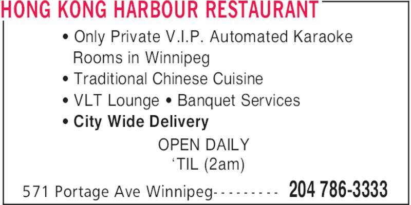 Hong Kong Harbour Restaurant (204-786-3333) - Display Ad - 204 786-3333571 Portage Ave Winnipeg- - - - - - - - - ' Only Private V.I.P. Automated Karaoke Rooms in Winnipeg ' Traditional Chinese Cuisine ' VLT Lounge ' Banquet Services ' City Wide Delivery OPEN DAILY 'TIL (2am) HONG KONG HARBOUR RESTAURANT