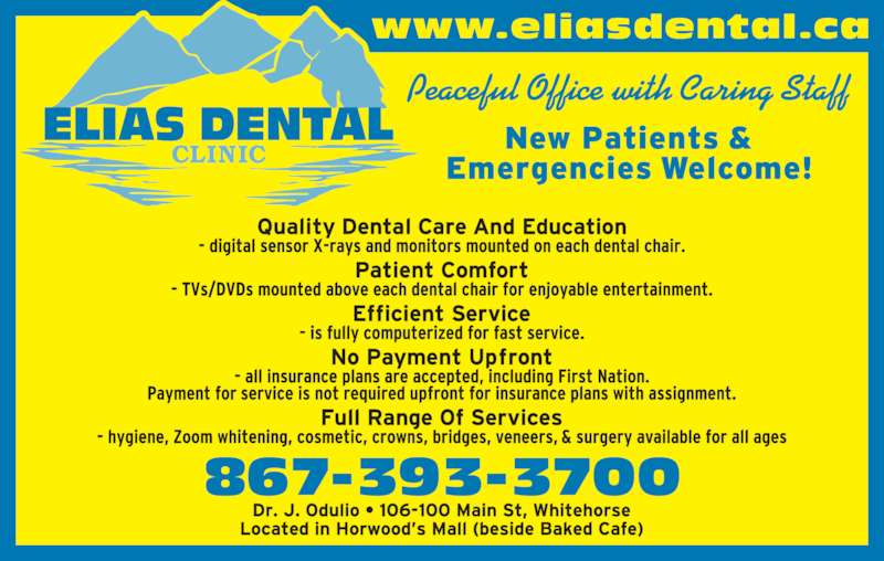 Elias Dental Clinic (867-393-3700) - Display Ad - 867-393-3700 Peaceful Office with Caring Staff www.eliasdental.ca