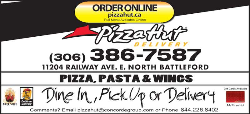 Pizza Hut (306-446-6700) - Display Ad - Free Wifi ORDER ONLINE pizzahut.ca (306) 386-7587 11204 RAILWAY AVE. E. NORTH BATTLEFORD 844.226.8402