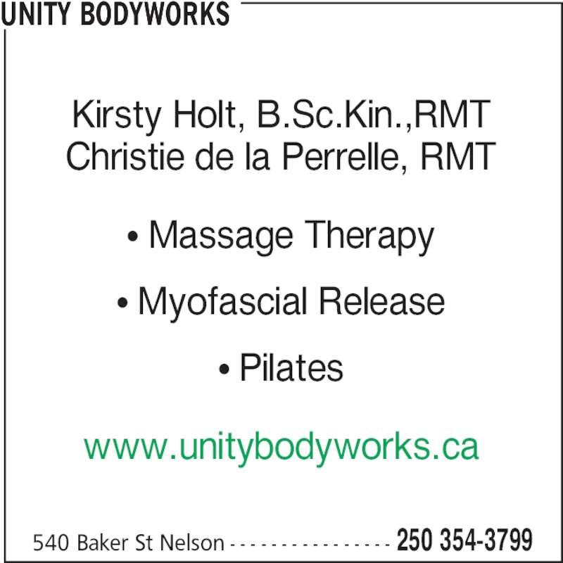 Unity Bodyworks (250-354-3799) - Display Ad - 540 Baker St Nelson - - - - - - - - - - - - - - - - 250 354-3799 Kirsty Holt, B.Sc.Kin.,RMT Christie de la Perrelle, RMT • Massage Therapy • Myofascial Release • Pilates www.unitybodyworks.ca UNITY BODYWORKS