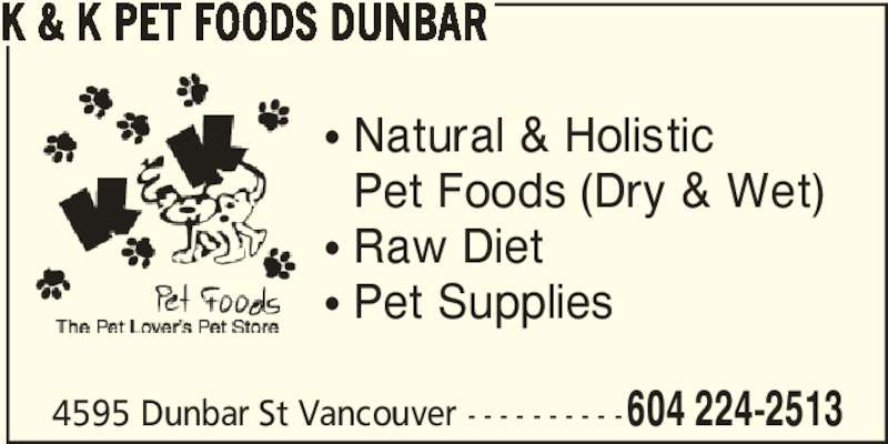 K & K Pet Foods Dunbar (604-224-2513) - Display Ad - 4595 Dunbar St Vancouver - - - - - - - - - -604 224-2513 K & K PET FOODS DUNBAR π Natural & Holistic   Pet Foods (Dry & Wet) π Raw Diet π Pet Supplies 4595 Dunbar St Vancouver - - - - - - - - - -604 224-2513 K & K PET FOODS DUNBAR π Natural & Holistic   Pet Foods (Dry & Wet) π Raw Diet π Pet Supplies