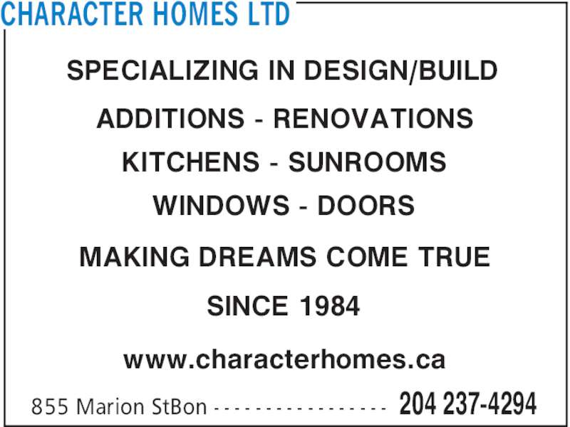 Character Homes Ltd (204-237-4294) - Display Ad - CHARACTER HOMES LTD SPECIALIZING IN DESIGN/BUILD www.characterhomes.ca MAKING DREAMS COME TRUE SINCE 1984 ADDITIONS - RENOVATIONS 204 237-4294855 Marion StBon - - - - - - - - - - - - - - - - - KITCHENS - SUNROOMS WINDOWS - DOORS