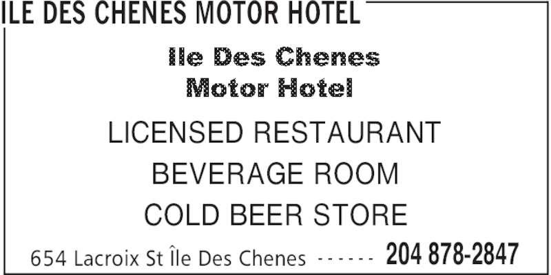 Ile des Chenes Motor Hotel (204-878-2847) - Display Ad - ILE DES CHENES MOTOR HOTEL 204 878-2847654 Lacroix St Île Des Chenes - - - - - - LICENSED RESTAURANT BEVERAGE ROOM COLD BEER STORE