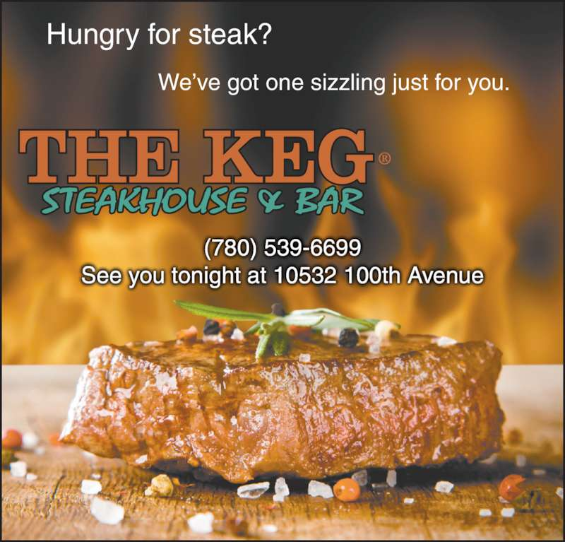 The Keg Steakhouse & Bar (780-539-6699) - Display Ad - Hungry for steak? We've got one sizzling just for you. (780) 539-6699 See you tonight at 10532 100th Avenue