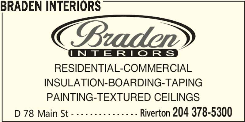 Braden Interiors (204-378-5300) - Display Ad - BRADEN INTERIORS D 78 Main St - - - - - - - - - - - - - - - RESIDENTIAL-COMMERCIAL INSULATION-BOARDING-TAPING PAINTING-TEXTURED CEILINGS  Riverton 204 378-5300
