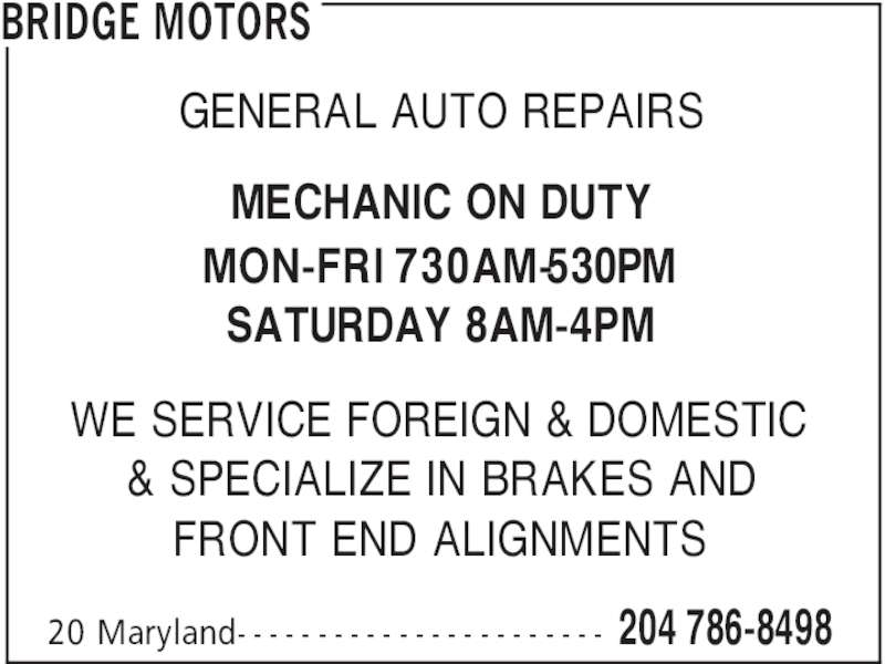 Bridge Motors (204-786-8498) - Display Ad - BRIDGE MOTORS 204 786-849820 Maryland- - - - - - - - - - - - - - - - - - - - - - - GENERAL AUTO REPAIRS WE SERVICE FOREIGN & DOMESTIC & SPECIALIZE IN BRAKES AND FRONT END ALIGNMENTS MECHANIC ON DUTY MON-FRI 730AM-530PM SATURDAY 8AM-4PM