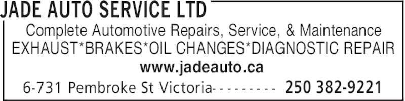 Jade Auto Service Ltd (250-382-9221) - Display Ad - JADE AUTO SERVICE LTD 250 382-92216-731 Pembroke St Victoria- - - - - - - - - Complete Automotive Repairs, Service, & Maintenance EXHAUST*BRAKES*OIL CHANGES*DIAGNOSTIC REPAIR www.jadeauto.ca