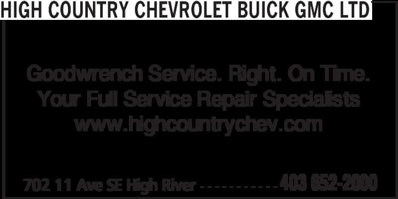 High Country Chevrolet Buick GMC Ltd (403-652-2000) - Display Ad - 702 11 Ave SE High River - - - - - - - - - - - 403 652-2000 HIGH COUNTRY CHEVROLET BUICK GMC LTD Goodwrench Service. Right. On Time. Your Full Service Repair Specialists www.highcountrychev.com